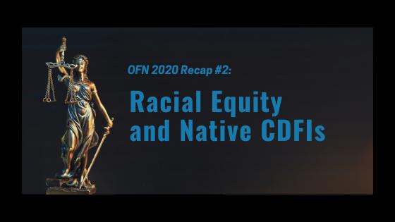 ofn recap 2 - racial equity and native cdfis